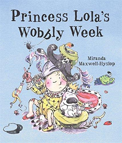 Princess Lola's Wobbly Week By Miranda Maxwell-Hyslop