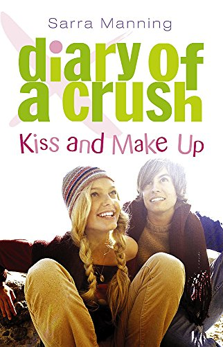 Diary of a Crush: Kiss and Make Up By Sarra Manning