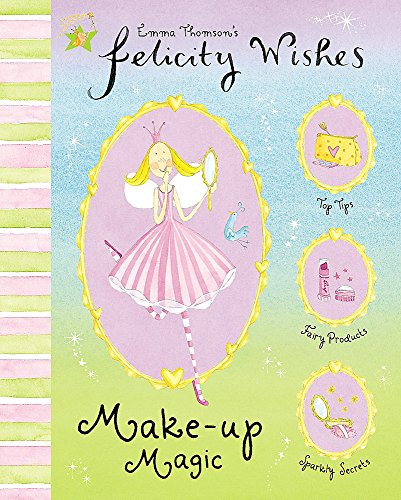Felicity Wishes: Make-Up Magic By Emma Thomson