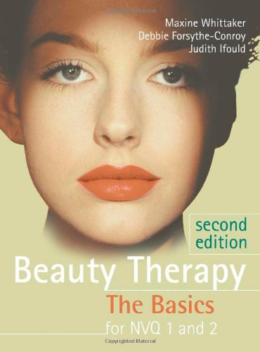 Beauty Therapy; The Basics for NVQ 1&2 Second Edition: Level 1 & 2 By Maxine Whittaker
