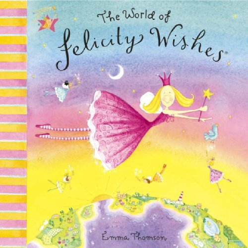 Felicity Wishes: The World Of Felicity Wishes By Emma Thomson