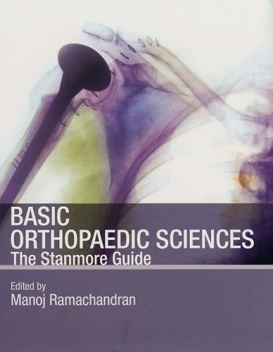 Basic Orthopaedic Sciences: The Stanmore Guide (Hodder Arnold Publication) By Manoj Ramachandran (Barts Health NHS Trust, London, UK)