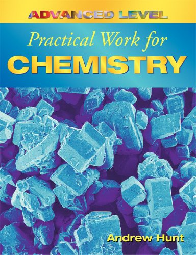 Advanced Level Practical Work for Chemistry by Andrew Hunt