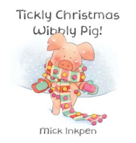 Wibbly Pig: Tickly Christmas Wibbly Pig By Mick Inkpen
