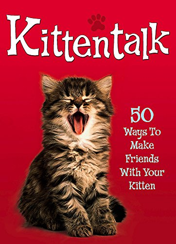 Pet Talk: Kittentalk: 50 Ways To Make Friends With Your Kitten By Claire Bessant