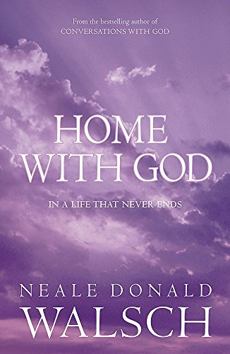 Home with God: In a Life That Never Ends by Neale Donald Walsch