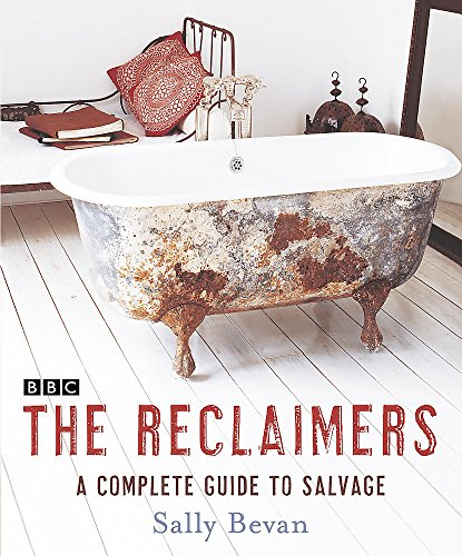 The Reclaimers: A Complete Guide to Salvage By Sally Bevan