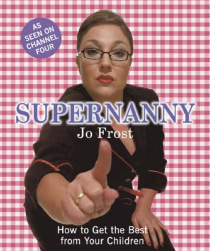 Supernanny: How to Get the Best from Your Children by Jo Frost