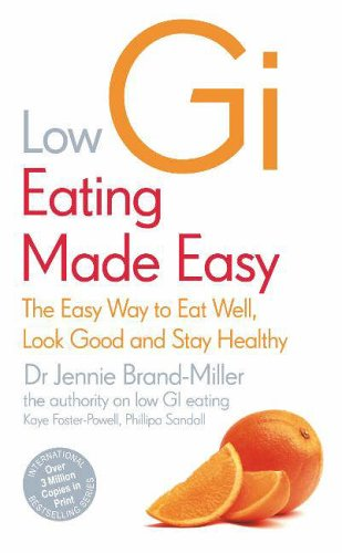 Low GI Eating Made Easy: The Easy Way to Eat Well, Look Good and Stay Healthy By Dr. Jennie Brand-Miller, M.D.