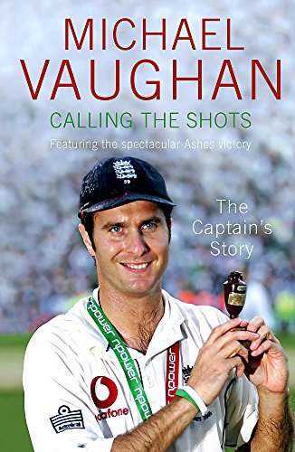 Calling the Shots: The Captain's Story By Michael Vaughan