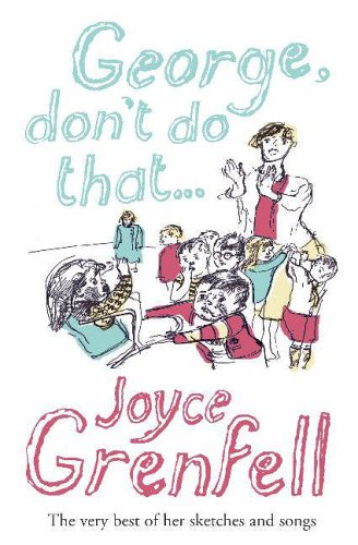 George Don't Do That... by Joyce Grenfell