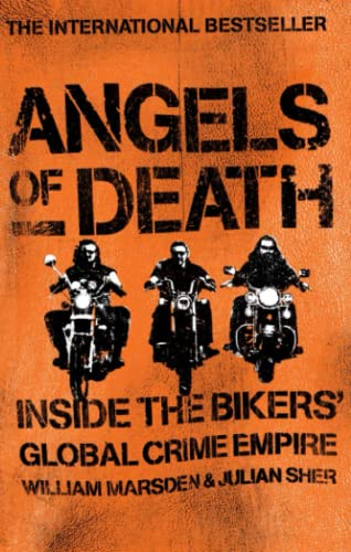 Angels of Death: Inside the Bikers' Global Crime Empire By William Marsden