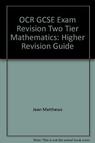 OCR GCSE Exam Revision Two Tier Mathematics: Higher Revision Guide: Higher Revision Guide by Eddie Wilde