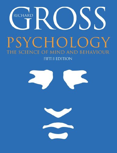 Psychology: The Science of Mind and Behaviour, Fifth Edition (Hodder Arnold Publication) By Richard D. Gross