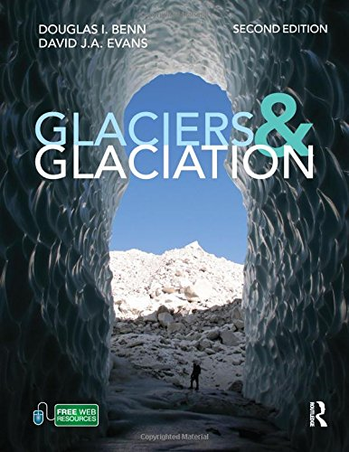 Glaciers and Glaciation, 2nd edition By Douglas Benn