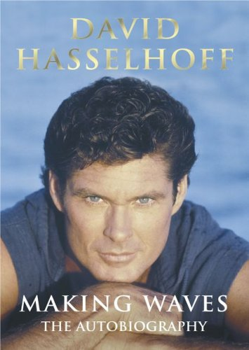 Making Waves: The Autobiography By David Hasselhoff