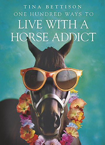 One Hundred Ways to Live With a Horse Addict By Tina Bettison