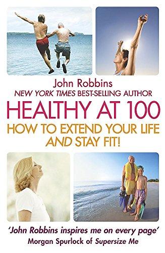 Still Healthy at 100 By John Robbins