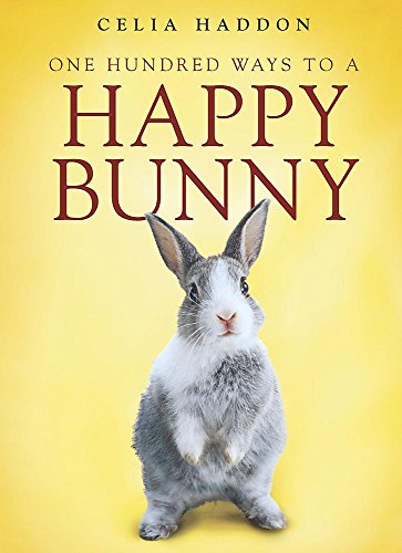 One Hundred Ways To A Happy Bunny By Celia Haddon