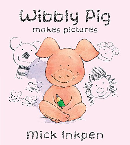 Wibbly Pig: Wibbly Pig Makes Pictures By Mick Inkpen