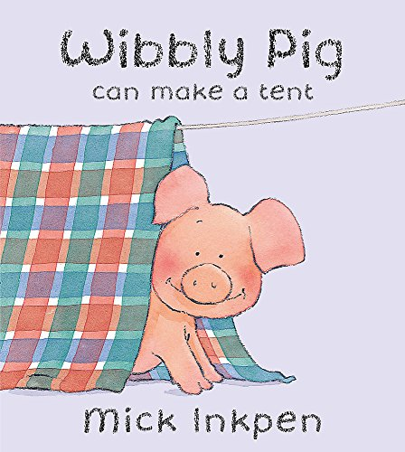 Wibbly Pig: Wibbly Pig Can Make  A Tent By Mick Inkpen