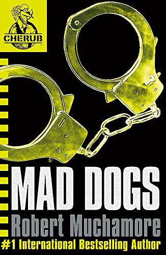 Mad Dogs: Book 8 (CHERUB) By Robert Muchamore