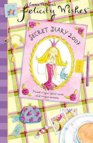 Felicity Wishes Secret Diary 2007 by Emma Thomson