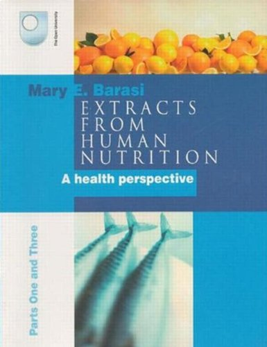 Extracts from Human Nutrition:  Parts One and Three By Mary E. Barasi
