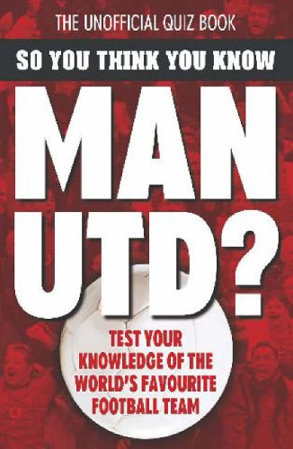 So You Think You Know: So You Think You Know Manchester United By Clive Gifford