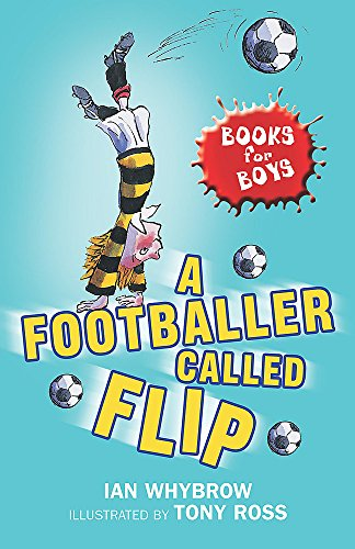 A Footballer Called Flip: Book 2 (Books for Boys) By Ian Whybrow