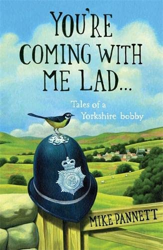 You're Coming with Me Lad: Tales of a Yorkshire Bobby by Mike Pannett