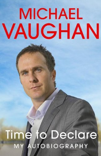 Michael Vaughan: Time to Declare - My Autobiography by Michael Vaughan