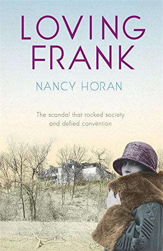 Loving Frank: the scandalous love affair between Mameh Cheney and Frank Lloyd Wright by Nancy Horan