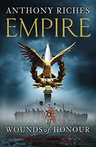 Wounds of Honour: Empire I (Empire series) By Anthony Riches
