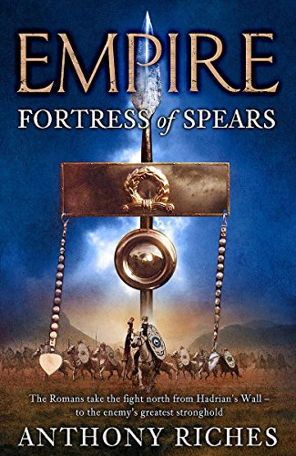 Fortress of Spears: Empire III (Empire series) By Anthony Riches