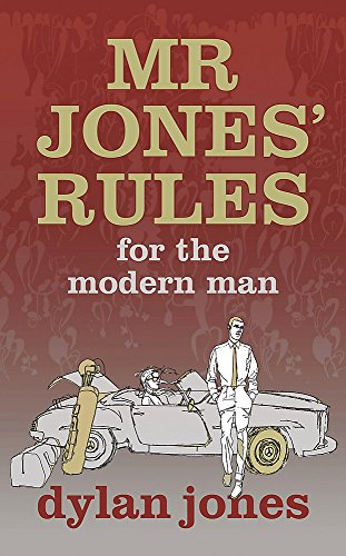 Mr Jones' Rules for the Modern Man By Dylan Jones