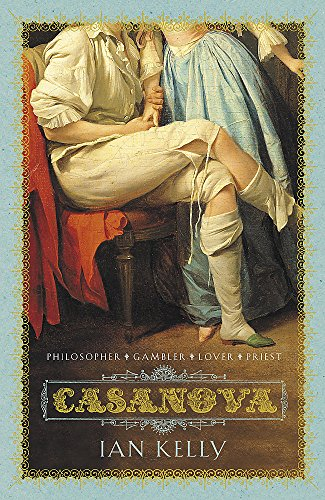 Casanova: Actor, Spy, Lover, Priest by Ian Kelly