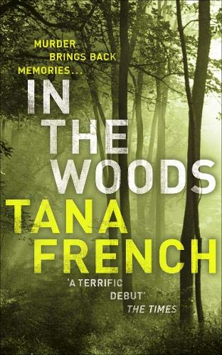 In the Woods: Dublin Murder Squad: 1. Winner of the Edgar, Anthony, Barry, Macavity and the IVCA Clarion awards by Tana French