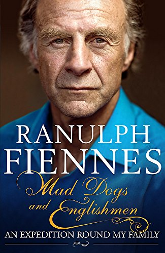Mad Dogs and Englishmen By Sir Ranulph Fiennes, Bt OBE