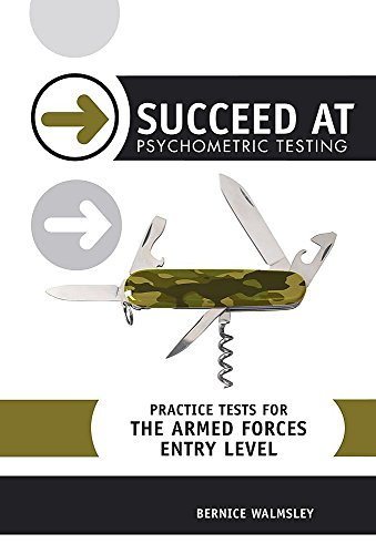 Succeed at Psychometric Testing: Practice Tests for the Armed Forces: Entry Level By Bernice Walmsley