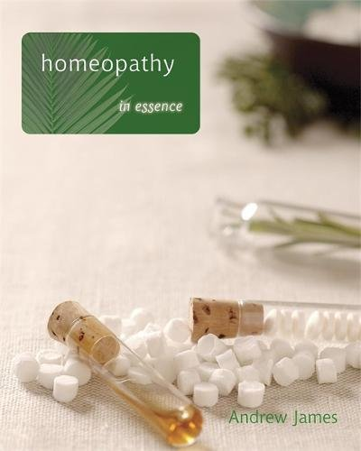 Homeopathy in Essence By Andrew James