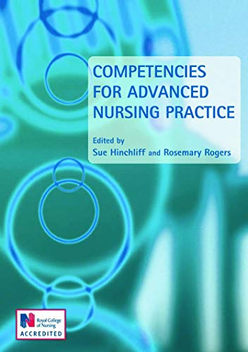Competencies for Advanced Nursing Practice (Hodder Arnold Publication) By Edited by Rosemary Rogers