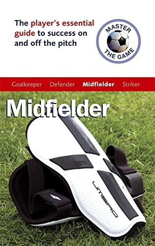 Master the Game: Midfielder By Paul Broadbent