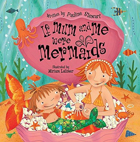 If Mum and Me Were Mermaids By Pauline Stewart