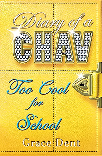 Too Cool for School: Book 3 (Diary of a Chav) by Grace Dent