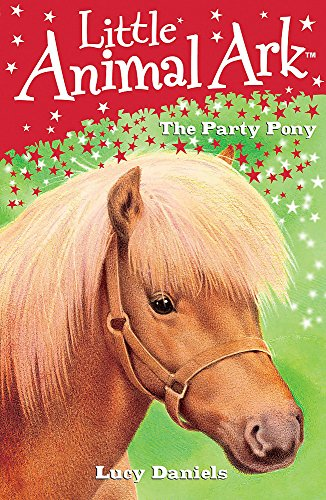 Little Animal Ark: 6: The Party Pony By Lucy Daniels