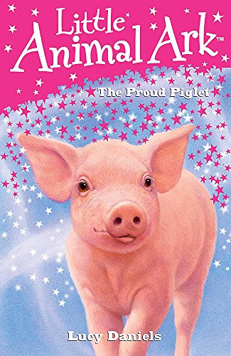 Little Animal Ark: 10: The Proud Piglet By Lucy Daniels