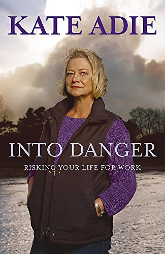 Into Danger: Risking Your Life for Work By Kate Adie