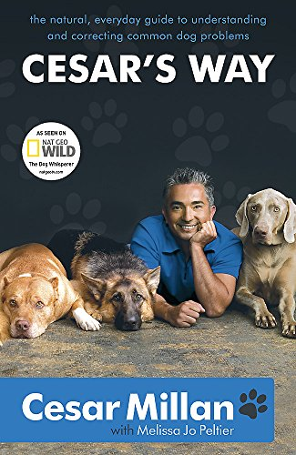 Cesar's Way: The Natural, Everyday Guide to Understanding and Correcting Common Dog Problems by Cesar Millan