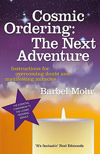 Cosmic Ordering: The Next Adventure: Instructions for Overcoming Doubt and Manifesting Miracles by Barbel Mohr